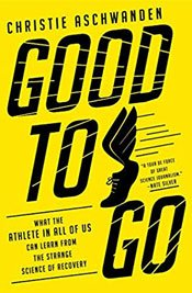 Good to Go What the Athlete in All of Us Can Learn from the Strange Science of Recovery Front Cover